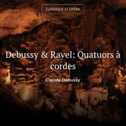 Debussy & Ravel: Quatuors à cordes