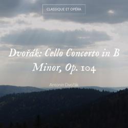 Dvořák: Cello Concerto in B Minor, Op. 104