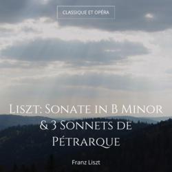 Liszt: Sonate in B Minor & 3 Sonnets de Pétrarque