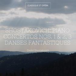 Shostakovich: Piano Concertos Nos. 1 & 2, 3 Danses fantastiques