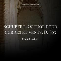 Schubert: Octuor pour cordes et vents, D. 803