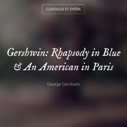 Gershwin: Rhapsody in Blue & An American in Paris