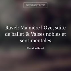 Ravel: Ma mère l'Oye, suite de ballet & Valses nobles et sentimentales