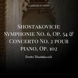 Shostakovich: Symphonie No. 6, Op. 54 & Concerto No. 2 pour piano, Op. 102