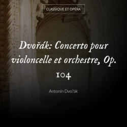 Dvořák: Concerto pour violoncelle et orchestre, Op. 104