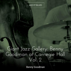 Giant Jazz Gallery: Benny Goodman at Carnegie Hall Vol. 2