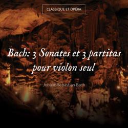 Bach: 3 Sonates et 3 partitas pour violon seul