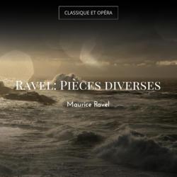 Ravel: Pièces diverses