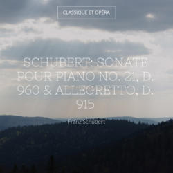 Schubert: Sonate pour piano No. 21, D. 960 & Allegretto, D. 915
