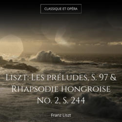 Liszt: Les préludes, S. 97 & Rhapsodie hongroise No. 2, S. 244