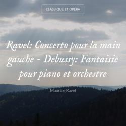Ravel: Concerto pour la main gauche - Debussy: Fantaisie pour piano et orchestre