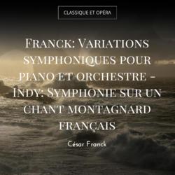 Franck: Variations symphoniques pour piano et orchestre - Indy: Symphonie sur un chant montagnard français