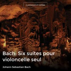 Bach: Six suites pour violoncelle seul