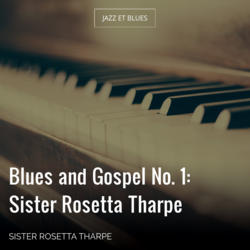 Blues and Gospel No. 1: Sister Rosetta Tharpe