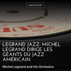 Legrand Jazz: Michel Legrand dirige les géants du jazz américain