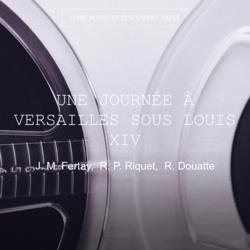 Une journée à Versailles sous Louis XIV