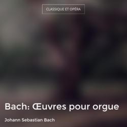 Bach: Œuvres pour orgue