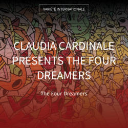 Claudia Cardinale Presents the Four Dreamers