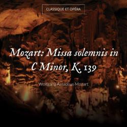 Mozart: Missa solemnis in C Minor, K. 139