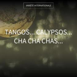 Tangos... Calypsos... Cha Cha Chas...