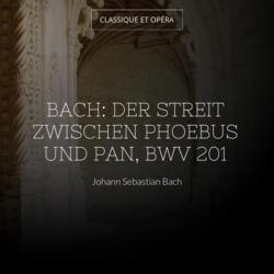 Bach: Der Streit zwischen Phoebus und Pan, BWV 201