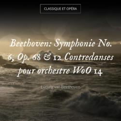 Beethoven: Symphonie No. 6, Op. 68 & 12 Contredanses pour orchestre WoO 14