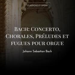 Bach: Concerto, Chorales, Préludes et fugues pour orgue