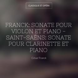 Franck: Sonate pour violon et piano - Saint-Saëns: Sonate pour clarinette et piano