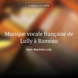 Musique vocale française de Lully à Rameau
