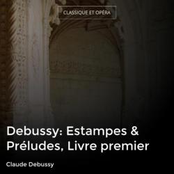Debussy: Estampes & Préludes, Livre premier