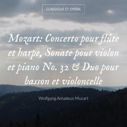 Mozart: Concerto pour flûte et harpe, Sonate pour violon et piano No. 32 & Duo pour basson et violoncelle