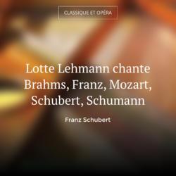 Lotte Lehmann chante Brahms, Franz, Mozart, Schubert, Schumann