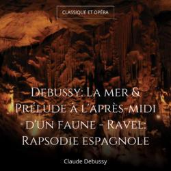 Debussy: La mer & Prélude à l'après-midi d'un faune - Ravel: Rapsodie espagnole