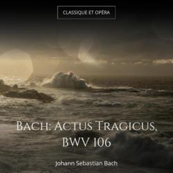 Bach: Actus Tragicus, BWV 106
