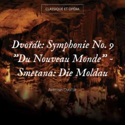 "Dvořák: Symphonie No. 9 ""Du Nouveau Monde"" - Smetana: Die Moldau"