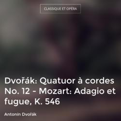 Dvořák: Quatuor à cordes No. 12 - Mozart: Adagio et fugue, K. 546