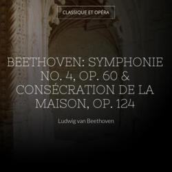 Beethoven: Symphonie No. 4, Op. 60 & Consécration de la maison, Op. 124