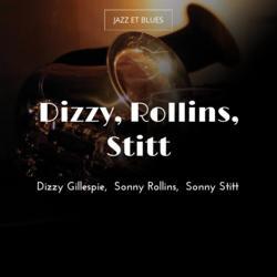 Dizzy, Rollins, Stitt