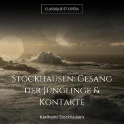 Stockhausen: Gesang der Jünglinge & Kontakte