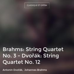 Brahms: String Quartet No. 3 - Dvořák: String Quartet No. 12