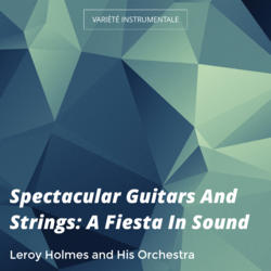 Spectacular Guitars And Strings: A Fiesta In Sound