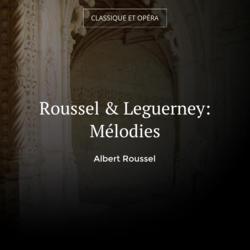 Roussel & Leguerney: Mélodies