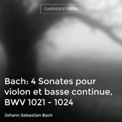 Bach: 4 Sonates pour violon et basse continue, BWV 1021 - 1024