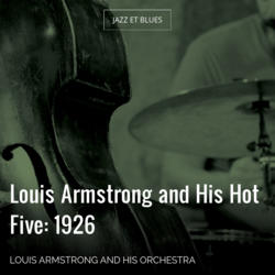 Louis Armstrong and His Hot Five: 1926