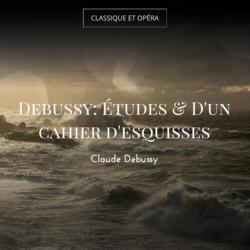 Debussy: Études & D'un cahier d'esquisses