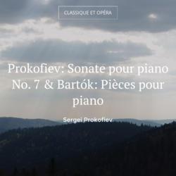 Prokofiev: Sonate pour piano No. 7 & Bartók: Pièces pour piano