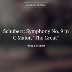 "Schubert: Symphony No. 9 in C Major, ""The Great"""