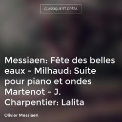 Messiaen: Fête des belles eaux - Milhaud: Suite pour piano et ondes Martenot - J. Charpentier: Lalita