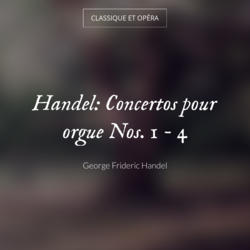 Handel: Concertos pour orgue Nos. 1 - 4