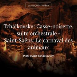 Tchaikovsky: Casse-noisette, suite orchestrale - Saint-Saëns: Le carnaval des animaux